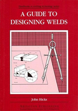 A Guide to Designing Welds by John Hicks - 1855730030